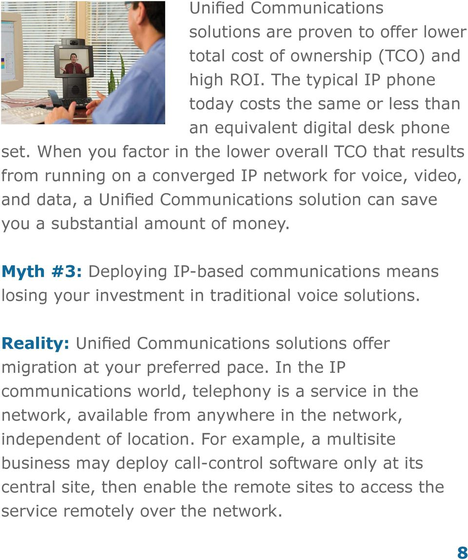 Myth #3: Deploying IP-based communications means losing your investment in traditional voice solutions. Reality: Unified Communications solutions offer migration at your preferred pace.