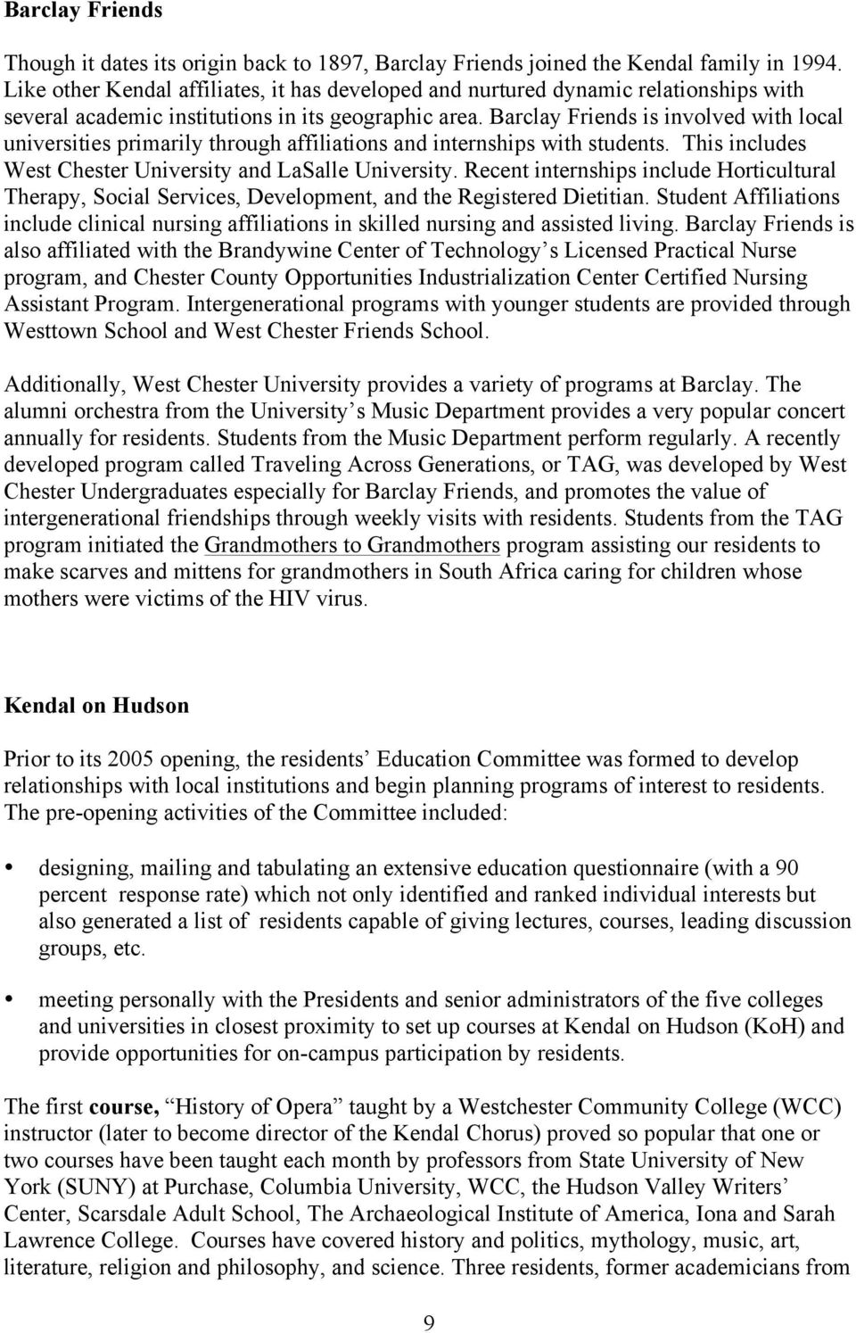 Barclay Friends is involved with local universities primarily through affiliations and internships with students. This includes West Chester University and LaSalle University.