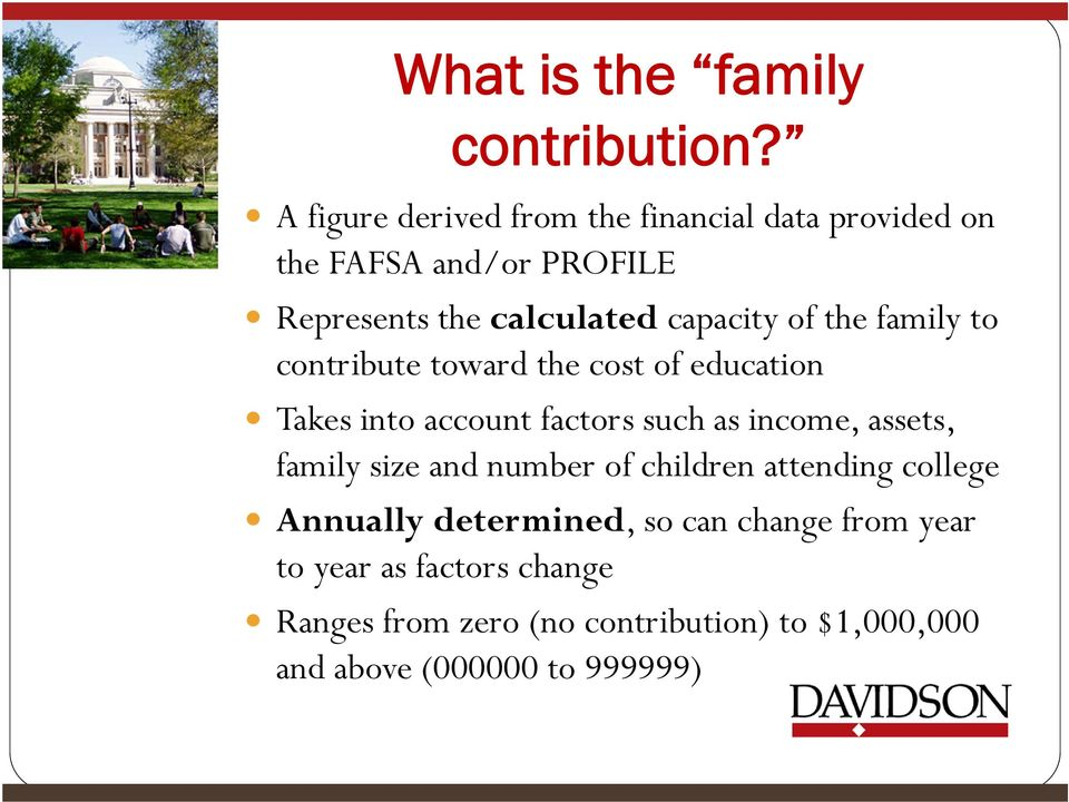 of the family to contribute toward the cost of education Takes into account factors such as income, assets,
