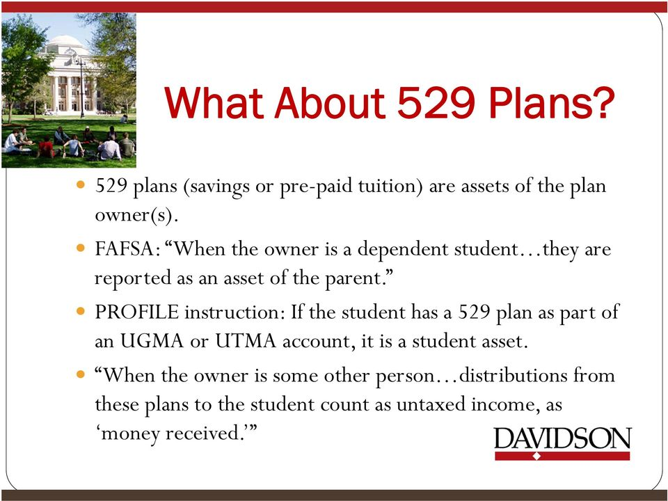PROFILE instruction: If the student has a 529 plan as part of an UGMA or UTMA account, it is a student