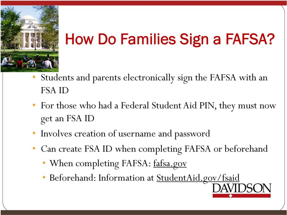 Federal Student Aid PIN, they must now get an FSA ID Involves creation of username and