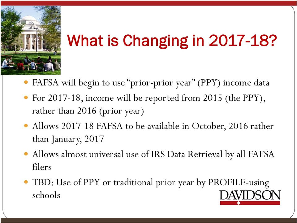 from 2015 (the PPY), rather than 2016 (prior year) Allows 2017-18 FAFSA to be available in