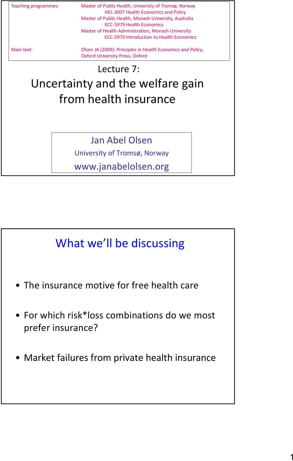 Economics and Policy, Oxford University Press, Oxford Lecture 7: Uncertainty and the welfare gain from health insurance Jan Abel Olsen University of Tromsø, Norway www.