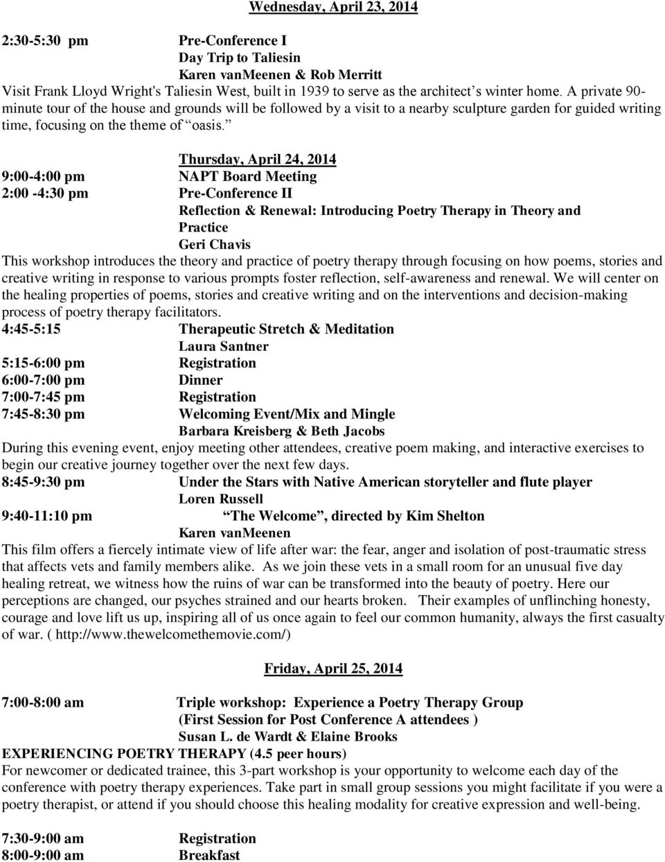Thursday, April 24, 2014 9:00-4:00 pm NAPT Board Meeting 2:00-4:30 pm Pre-Conference II Reflection & Renewal: Introducing Poetry Therapy in Theory and Practice Geri Chavis This workshop introduces
