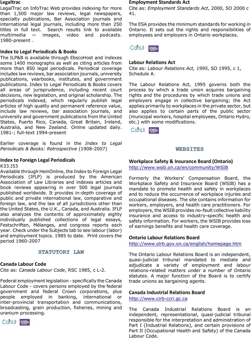 Index to Legal Periodicals & Books The ILP&B is available through EbscoHost and indexes some 1400 monographs as well as citing articles from more than 850 legal periodicals.