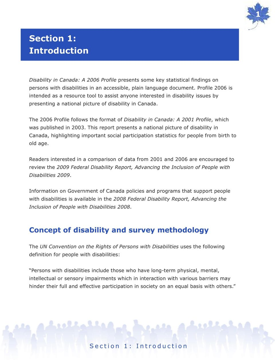 The 2006 Profile follows the format of Disability in Canada: A 2001 Profile, which was published in 2003.
