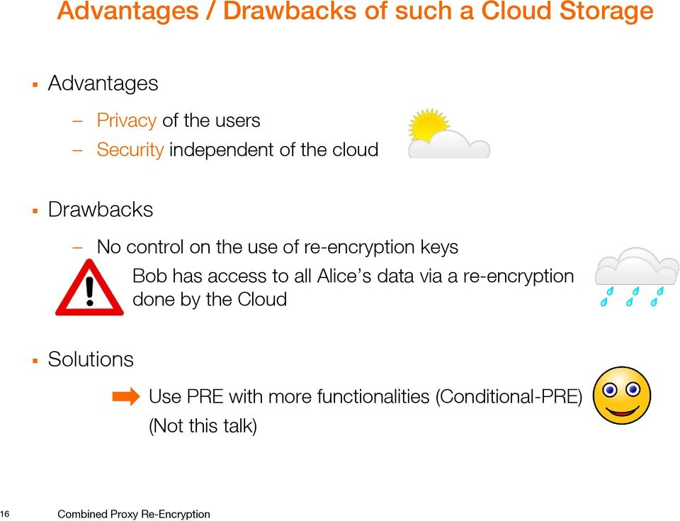 access to all Alice s data via a re-encryption done by the Cloud Solutions Use PRE with