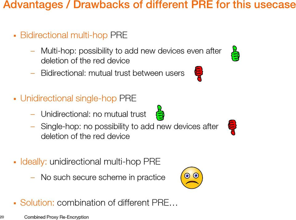 Unidirectional: no mutual trust Single-hop: no possibility to add new devices after deletion of the red device Ideally: