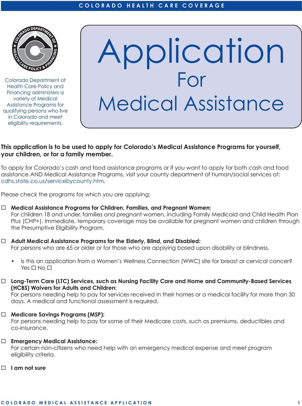 To apply for Colorado s cash and food assistance programs or if you want to apply for both cash and food assistance AND Medical Assistance Programs, visit your county department of human/social