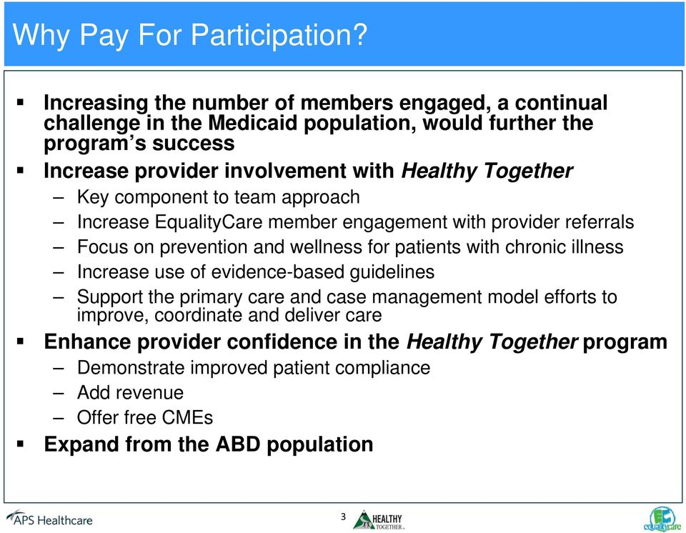 Healthy Together Key component to team approach Increase EqualityCare member engagement with provider referrals Focus on prevention and wellness for patients with