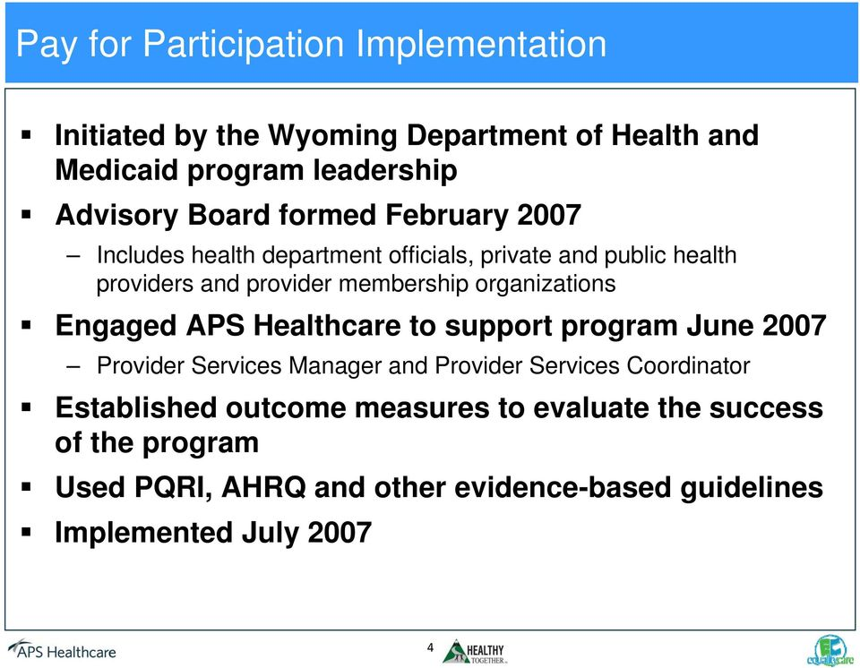 organizations Engaged APS Healthcare to support program June 2007 Provider Services Manager and Provider Services Coordinator