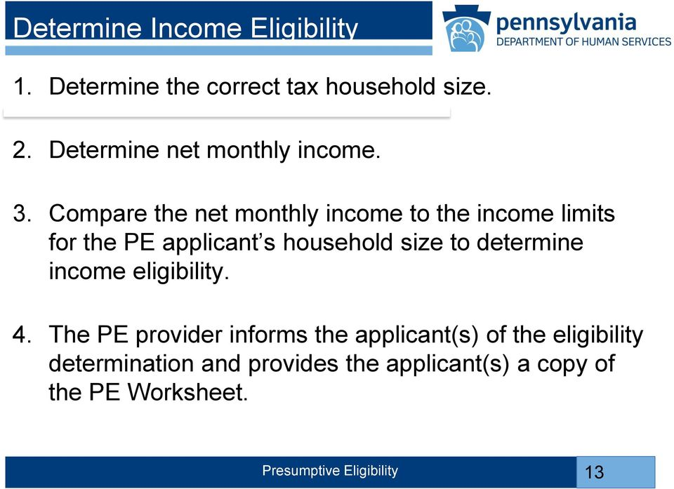 Compare the net monthly income to the income limits for the PE applicant s household size to