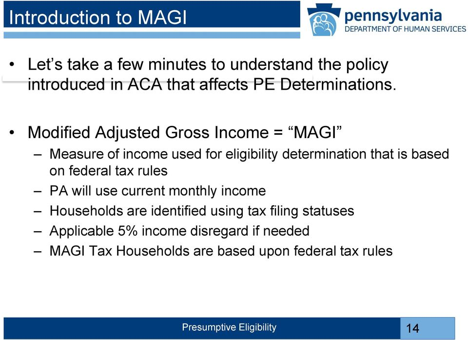 Modified Adjusted Gross Income = MAGI Measure of income used for eligibility determination that is based on
