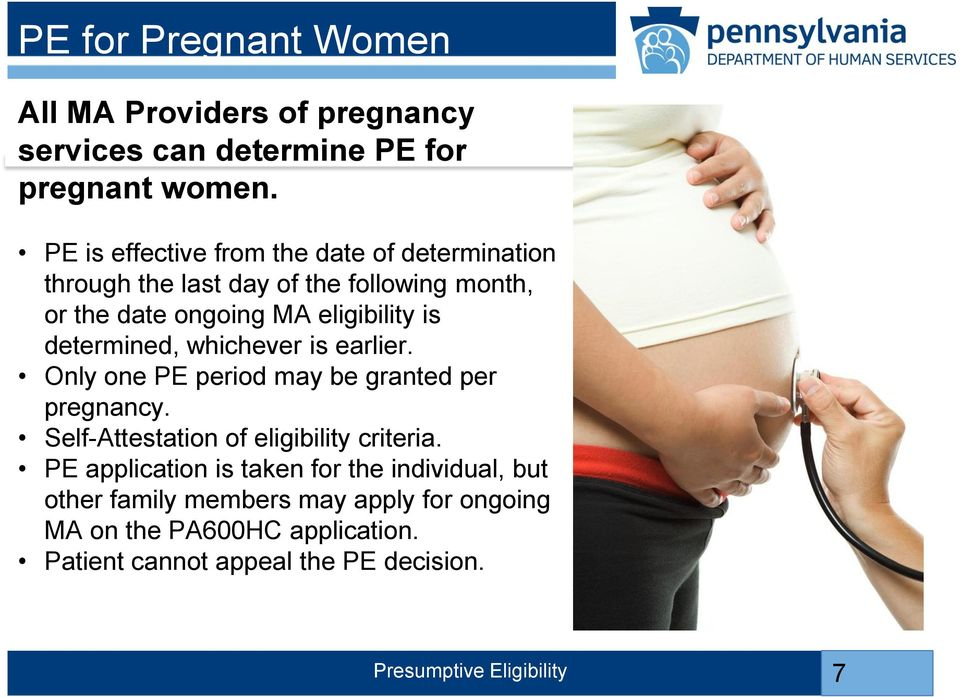 is determined, whichever is earlier. Only one PE period may be granted per pregnancy. Self-Attestation of eligibility criteria.