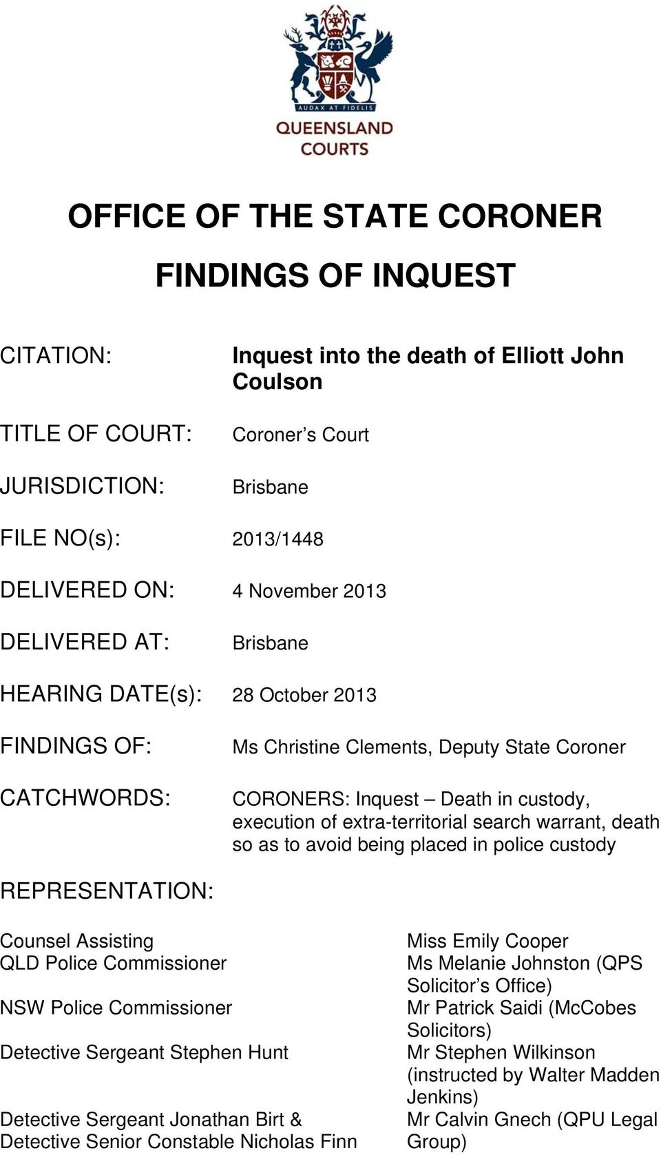 extra-territorial search warrant, death so as to avoid being placed in police custody REPRESENTATION: Counsel Assisting QLD Police Commissioner NSW Police Commissioner Detective Sergeant Stephen Hunt
