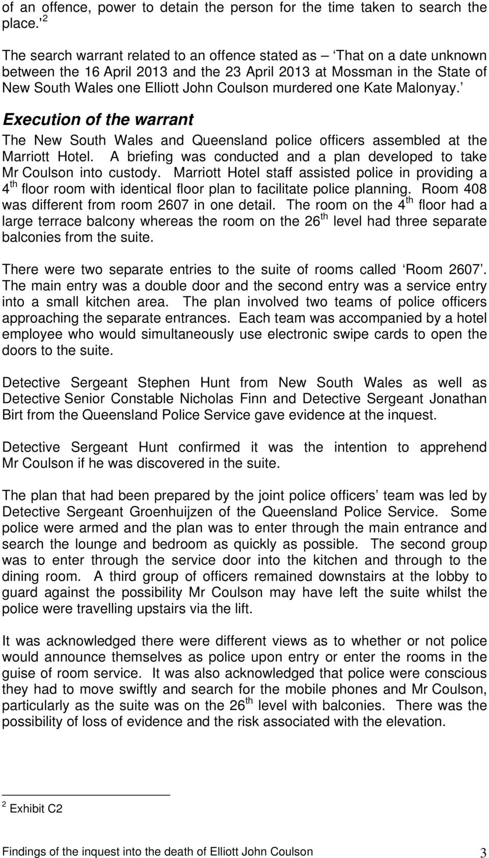 murdered one Kate Malonyay. Execution of the warrant The New South Wales and Queensland police officers assembled at the Marriott Hotel.