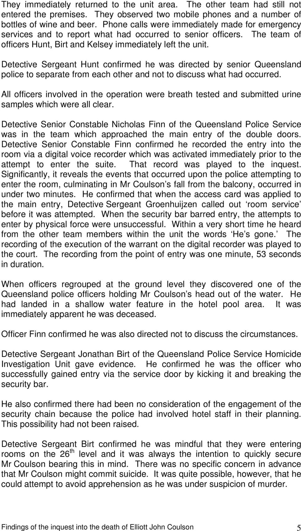Detective Sergeant Hunt confirmed he was directed by senior Queensland police to separate from each other and not to discuss what had occurred.