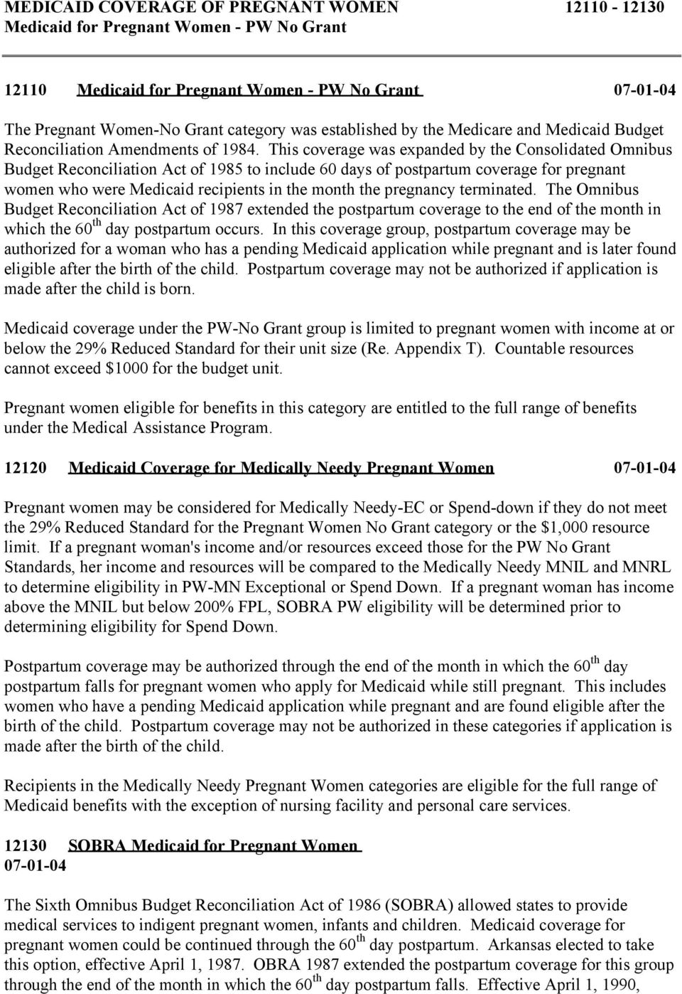 This coverage was expanded by the Consolidated Omnibus Budget Reconciliation Act of 1985 to include 60 days of postpartum coverage for pregnant women who were Medicaid recipients in the month the