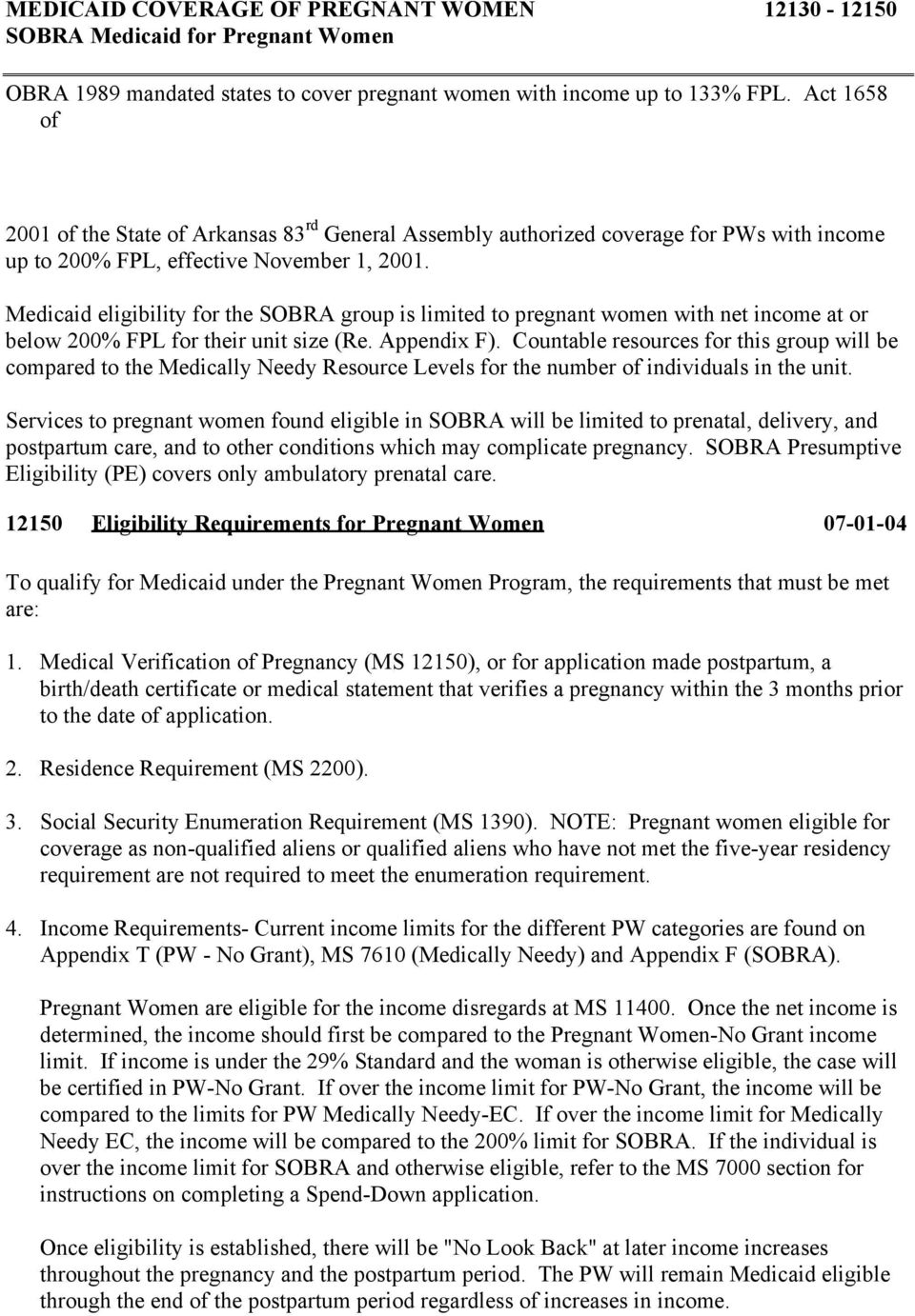 Medicaid eligibility for the SOBRA group is limited to pregnant women with net income at or below 200% FPL for their unit size (Re. Appendix F).
