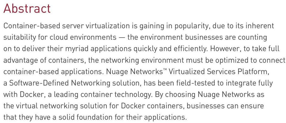 However, to take full advantage of containers, the networking environment must be optimized to connect container-based applications.