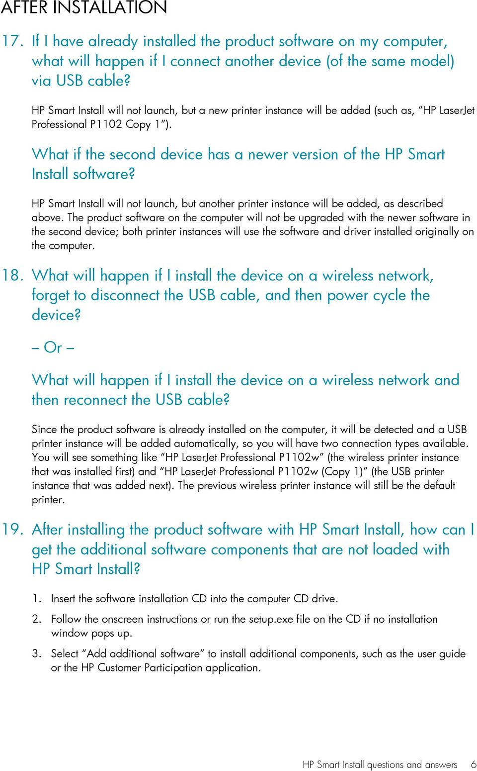 What if the second device has a newer version of the HP Smart Install software? HP Smart Install will not launch, but another printer instance will be added, as described above.