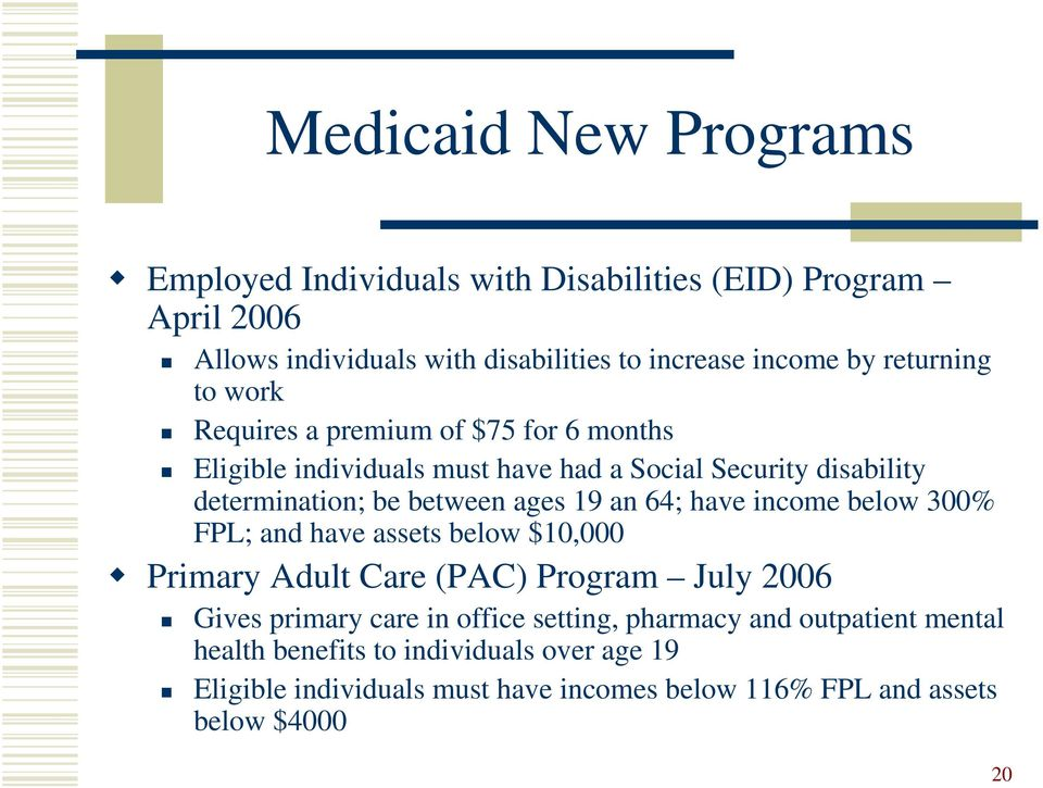 ages 19 an 64; have income below 300% FPL; and have assets below $10,000 Primary Adult Care (PAC) Program July 2006 Gives primary care in office