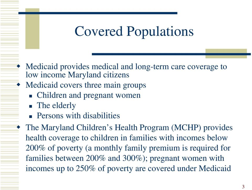 (MCHP) provides health coverage to children in families with incomes below 200% of poverty (a monthly family premium is