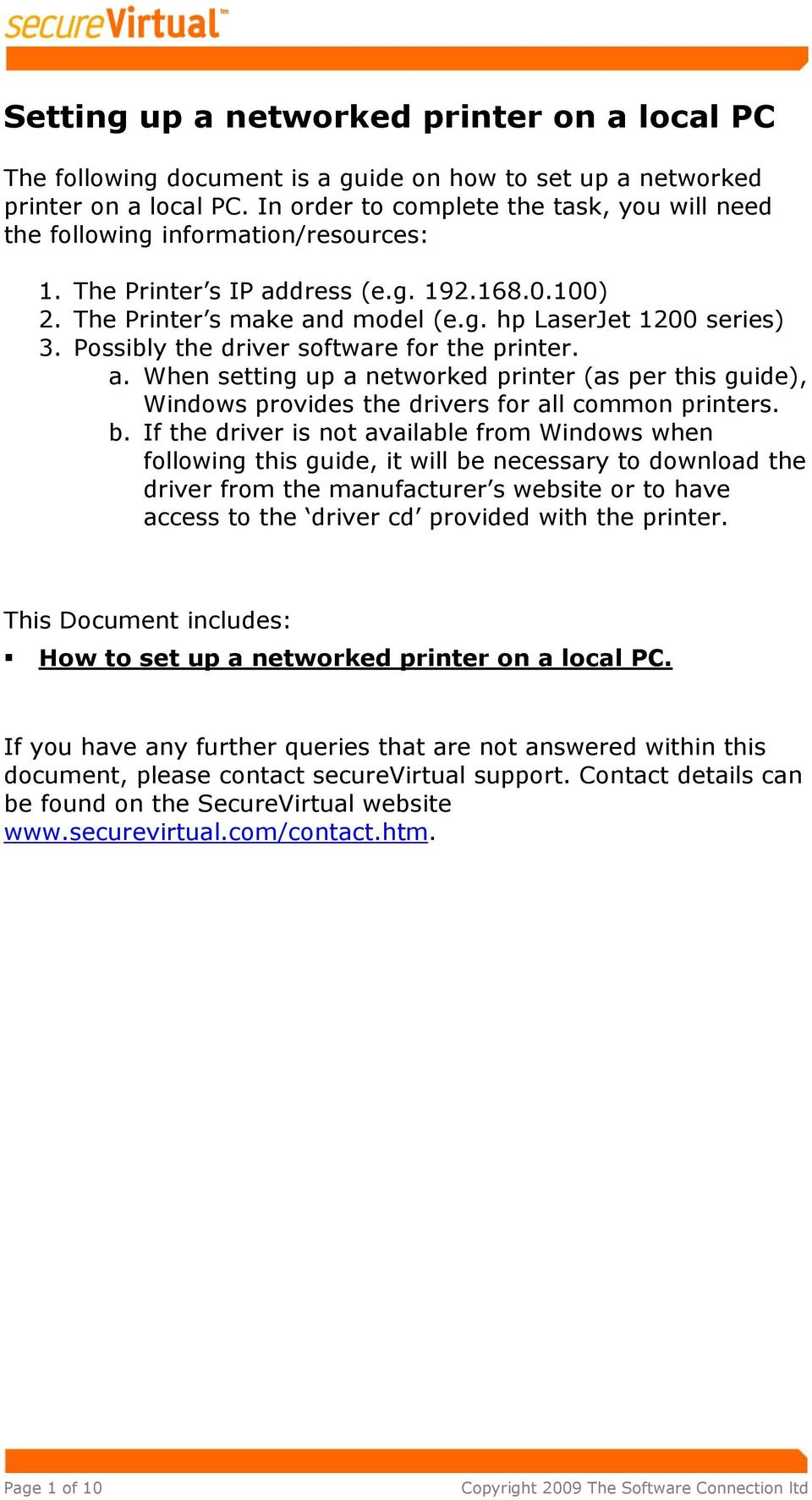 Possibly the driver software for the printer. a. When setting up a networked printer (as per this guide), Windows provides the drivers for all common printers. b.
