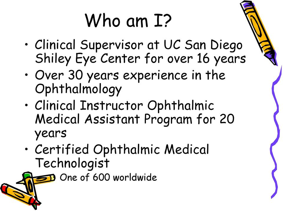 16 years Over 30 years experience in the Ophthalmology Clinical