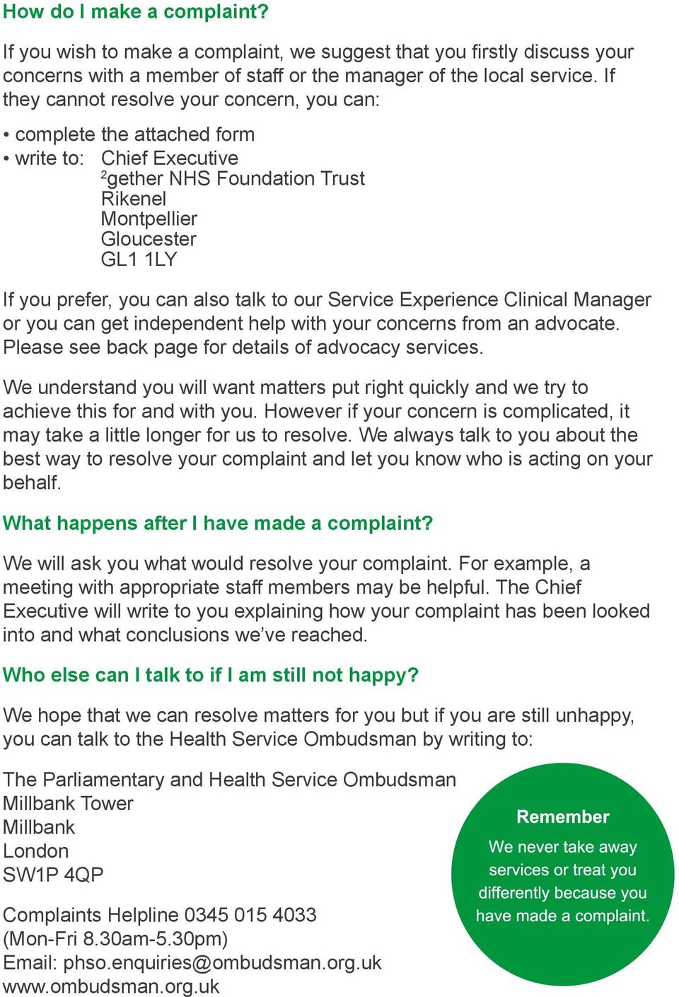talk to our Service Experience Clinical Manager or you can get independent help with your concerns from an advocate. Please see back page for details of advocacy services.