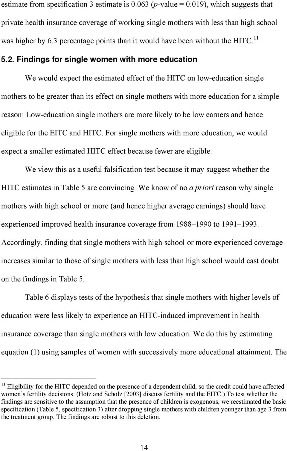 Findings for single women with more education We would expect the estimated effect of the HITC on low-education single mothers to be greater than its effect on single mothers with more education for