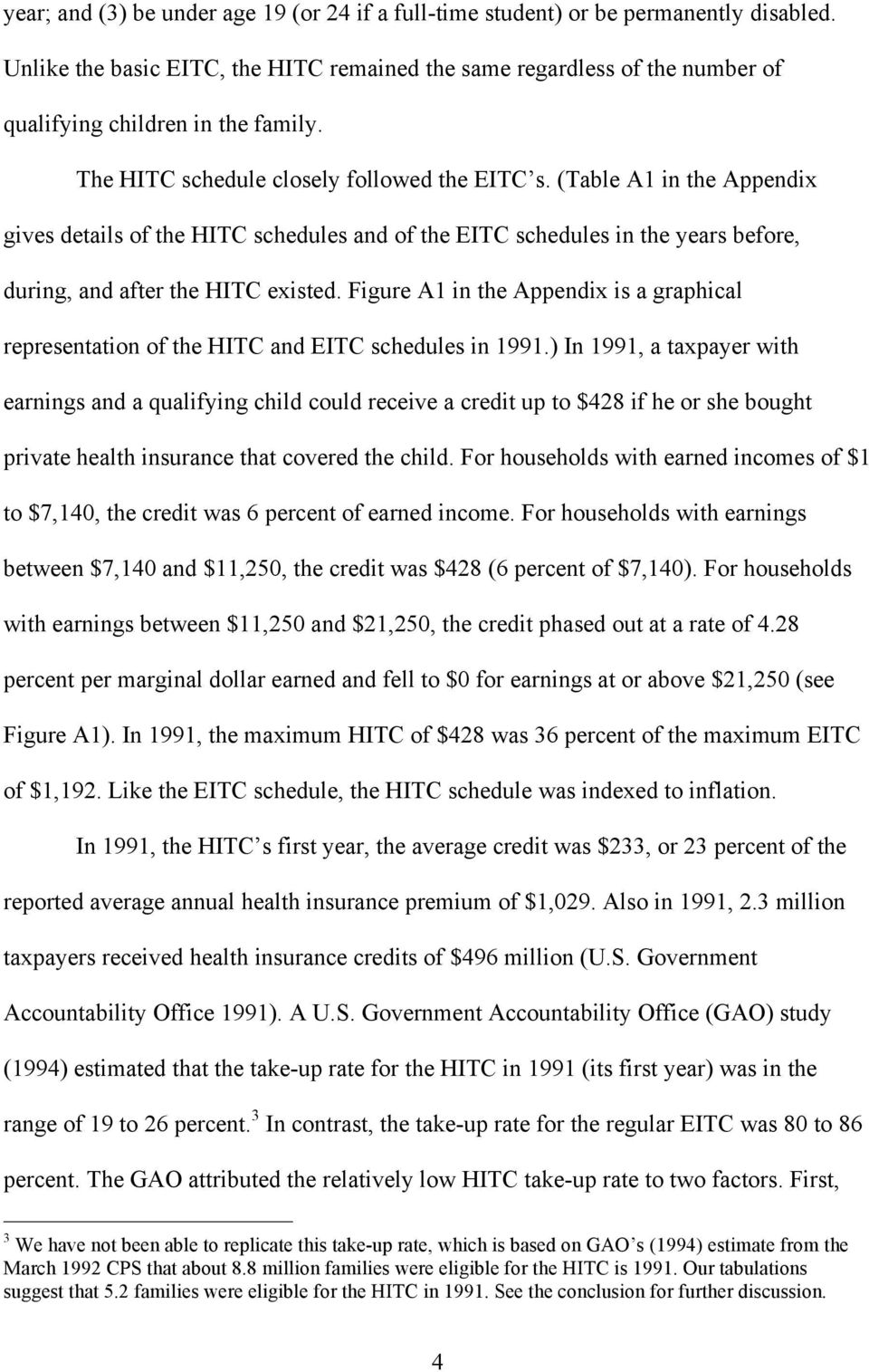 (Table A1 in the Appendix gives details of the HITC schedules and of the EITC schedules in the years before, during, and after the HITC existed.