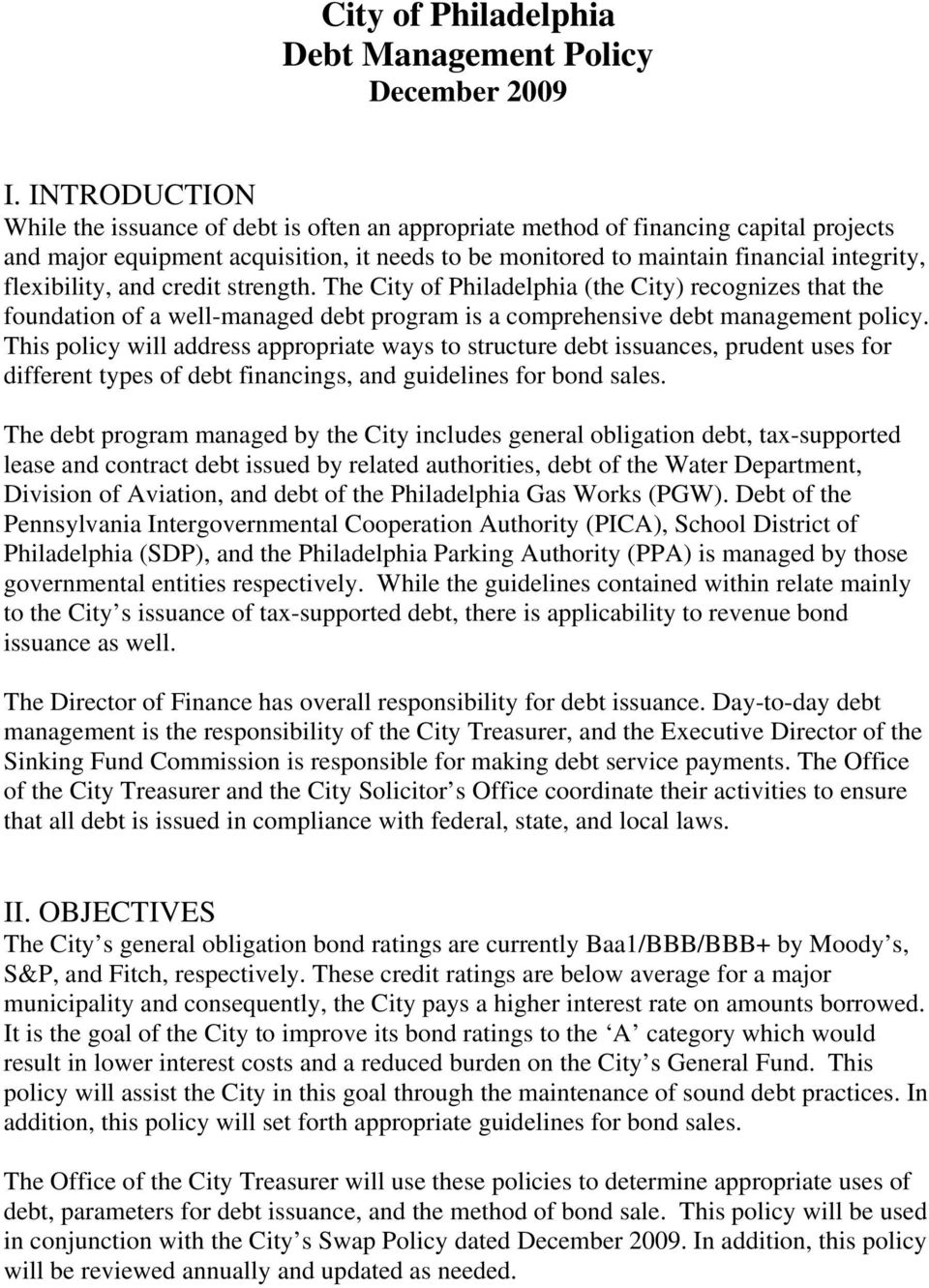 flexibility, and credit strength. The City of Philadelphia (the City) recognizes that the foundation of a well-managed debt program is a comprehensive debt management policy.