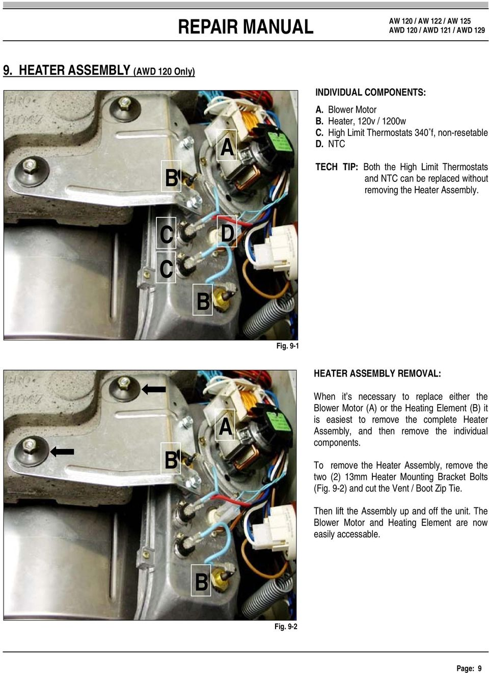 9-1 B A HEATER ASSEMBLY REMOVAL: When it s necessary to replace either the Blower Motor (A) or the Heating Element (B) it is easiest to remove the complete Heater Assembly, and then