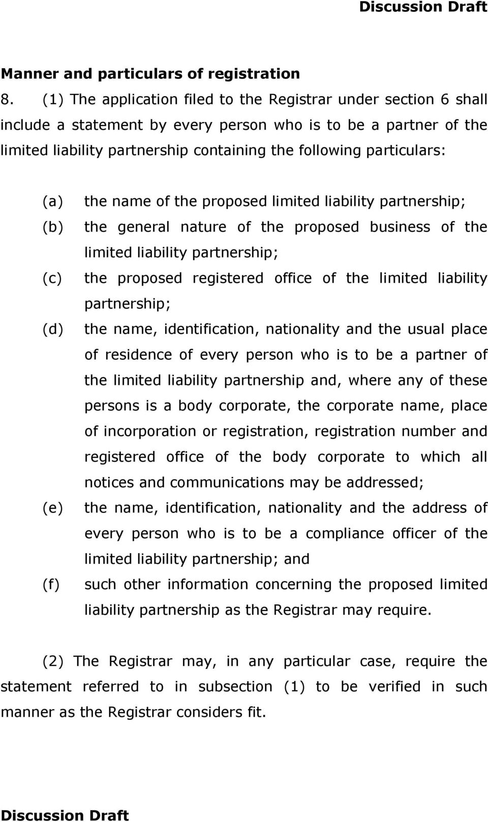 (a) (c) (d) (e) (f) the name of the proposed limited liability partnership; the general nature of the proposed business of the limited liability partnership; the proposed registered office of the