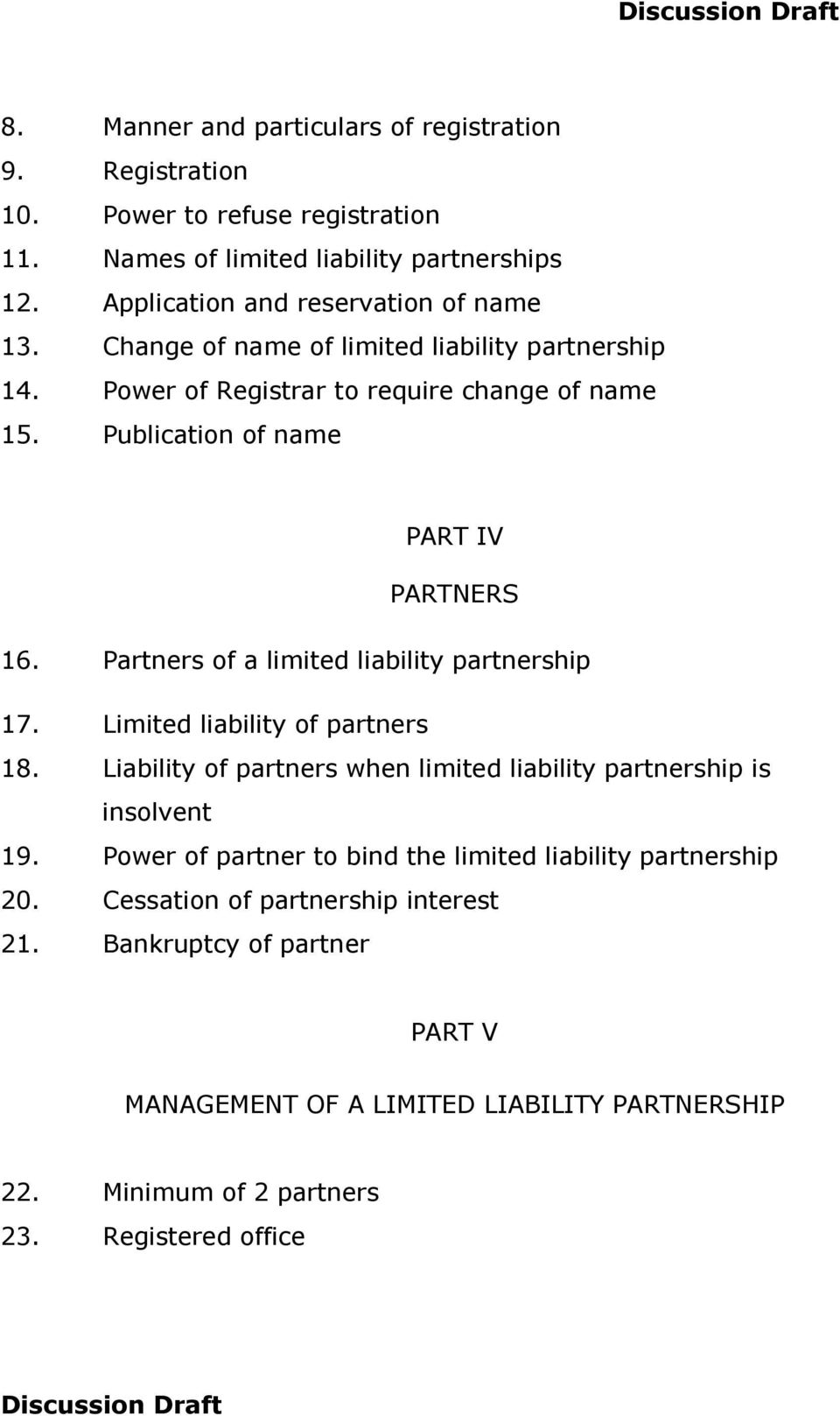 Publication of name PART IV PARTNERS 16. Partners of a limited liability partnership 17. Limited liability of partners 18.