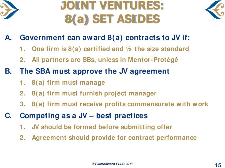 The SBA must approve the JV agreement 1. 8(a) firm must manage 2. 8(a) firm must furnish project manager 3.