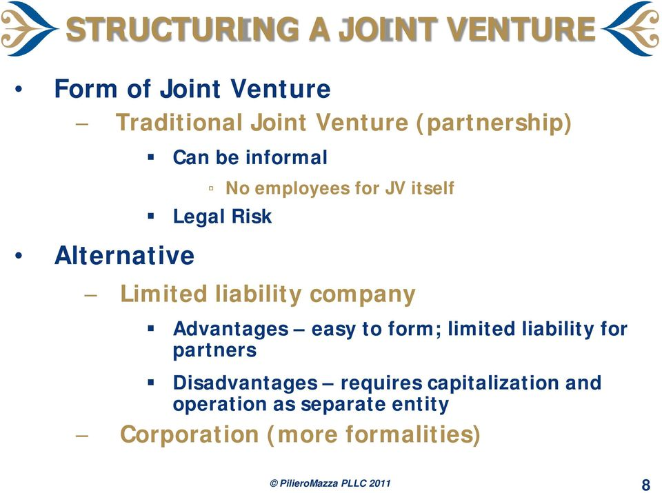 company Advantages easy to form; limited liability for partners Disadvantages requires