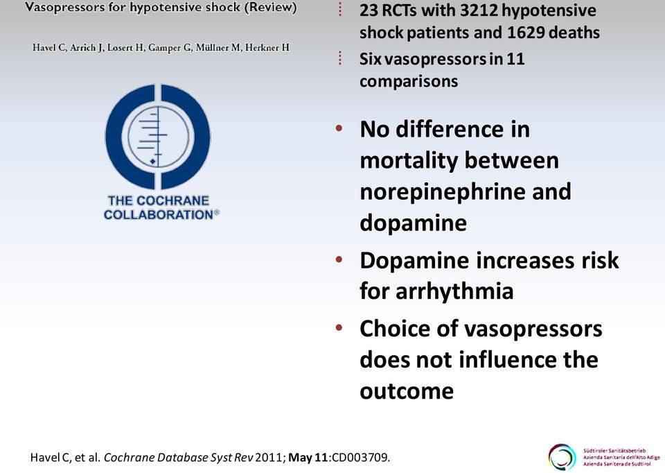 dopamine Dopamine increases risk for arrhythmia Choice of vasopressors does not
