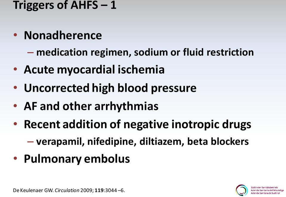 arrhythmias Recent addition of negative inotropic drugs verapamil, nifedipine,