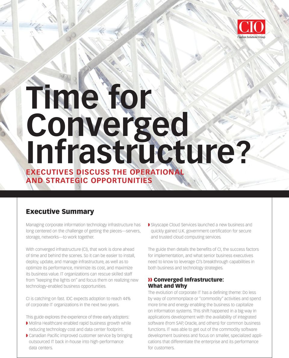 servers, storage, networks to work together. With converged infrastructure (CI), that work is done ahead of time and behind the scenes.