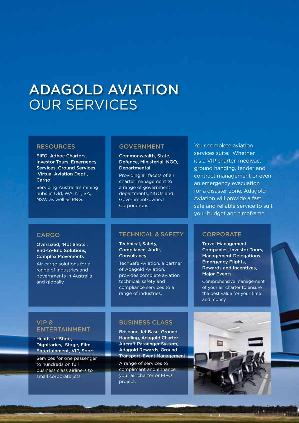 government Commonwealth, State, Defence, Ministerial, NGO, Departmental Providing all facets of air charter management to a range of government departments, NGOs and Government-owned Corporations.