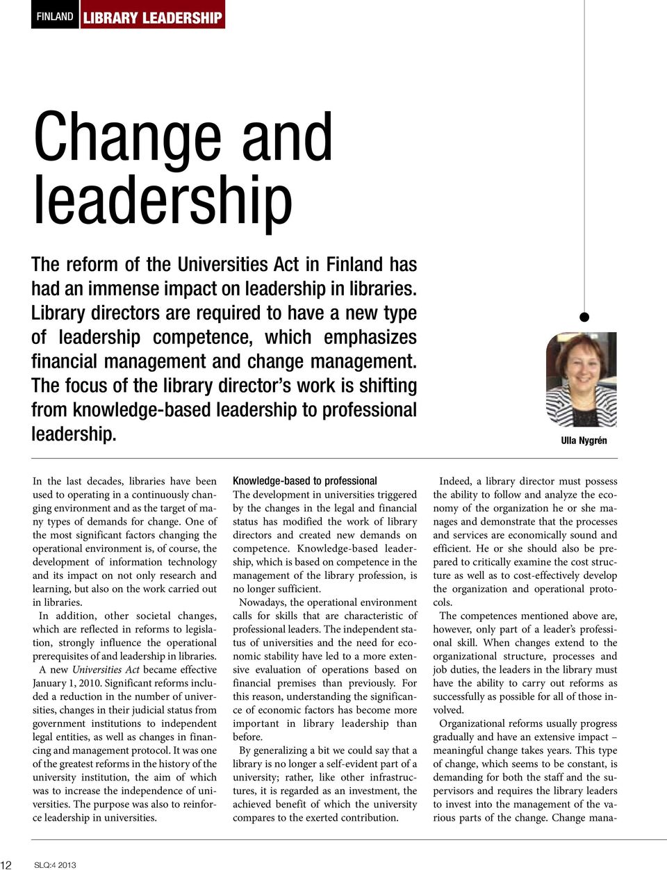 The focus of the library director s work is shifting from knowledge-based leadership to professional leadership.