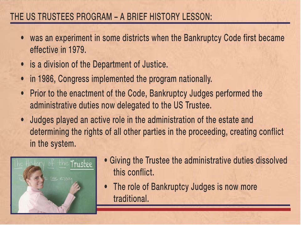Prior to the enactment of the Code, Bankruptcy Judges performed the administrative duties now delegated to the US Trustee.