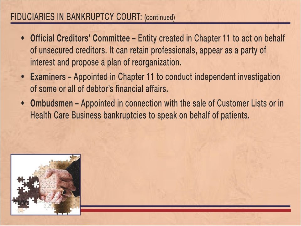 Examiners Appointed in Chapter 11 to conduct independent investigation of some or all of debtor s financial affairs.