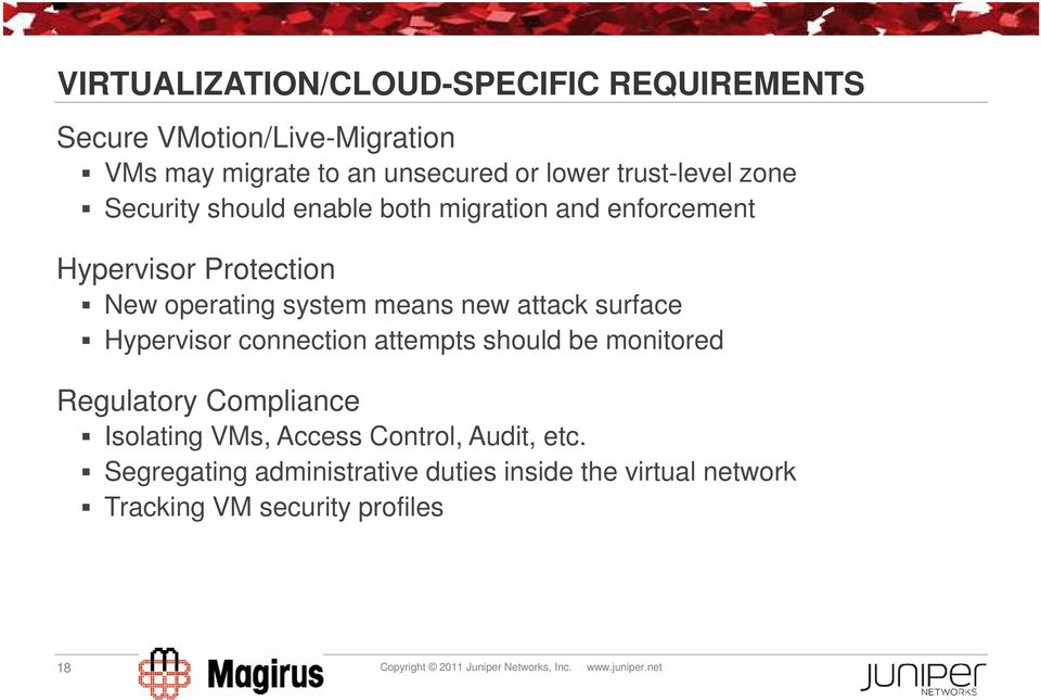 Hypervisor connection attempts should be monitored Regulatory Compliance Isolating VMs, Access Control, Audit, etc.