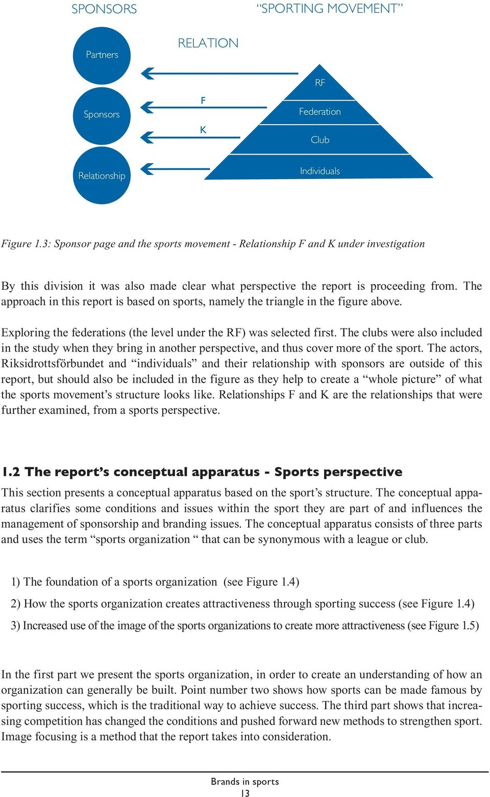 The approach in this report is based on sports, namely the triangle in the figure above. Exploring the federations (the level under the RF) was selected first.