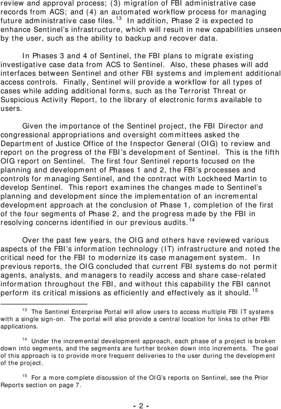In Phases 3 and 4 of Sentinel, the FBI plans to migrate existing investigative case data from ACS to Sentinel.