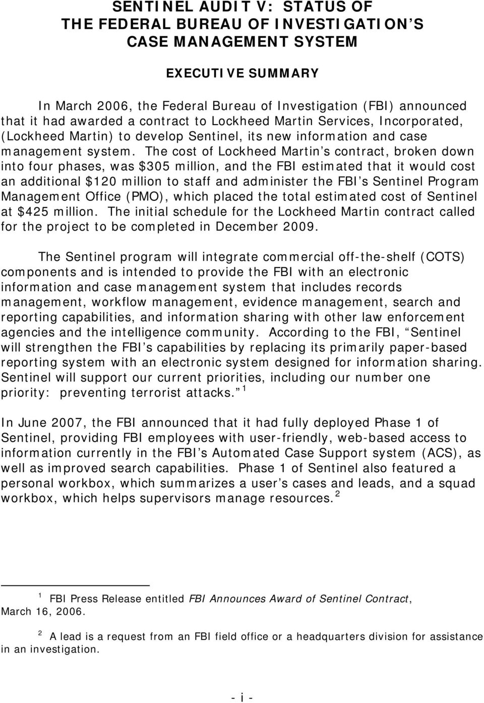 The cost of Lockheed Martin s contract, broken down into four phases, was $305 million, and the FBI estimated that it would cost an additional $120 million to staff and administer the FBI s Sentinel