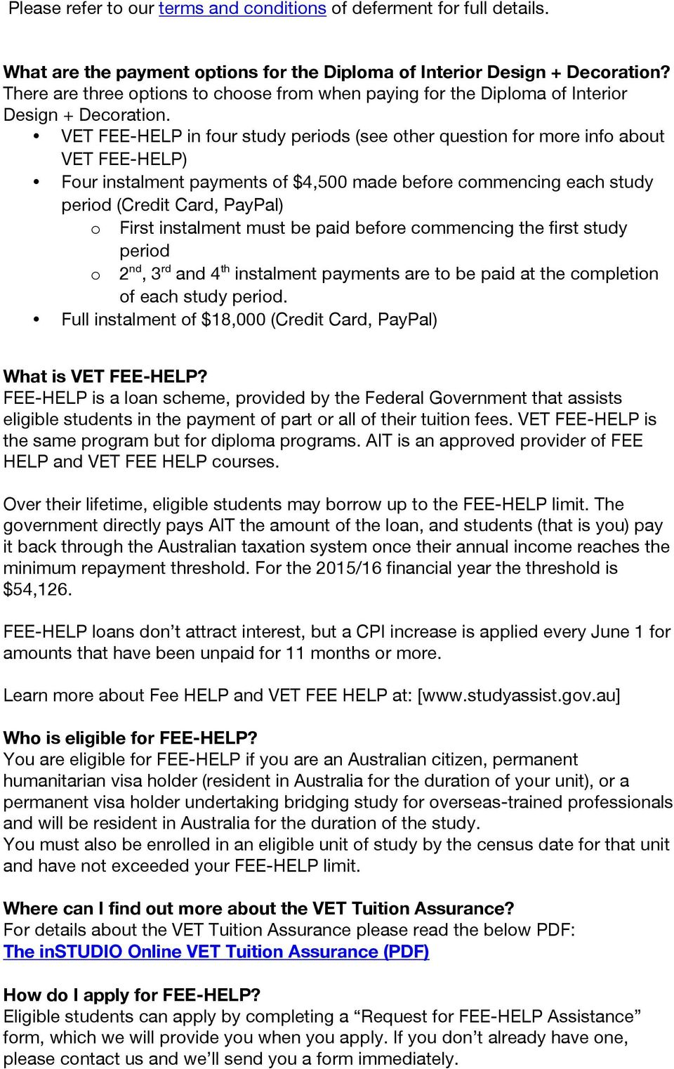 VET FEE-HELP in four study periods (see other question for more info about VET FEE-HELP) Four instalment payments of $4,500 made before commencing each study period (Credit Card, PayPal) o First